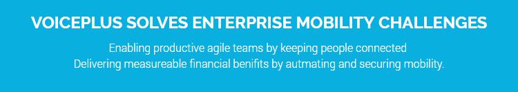 VoicePlus solves enterprise mobility challenges